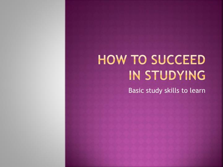 How to succeed in studying