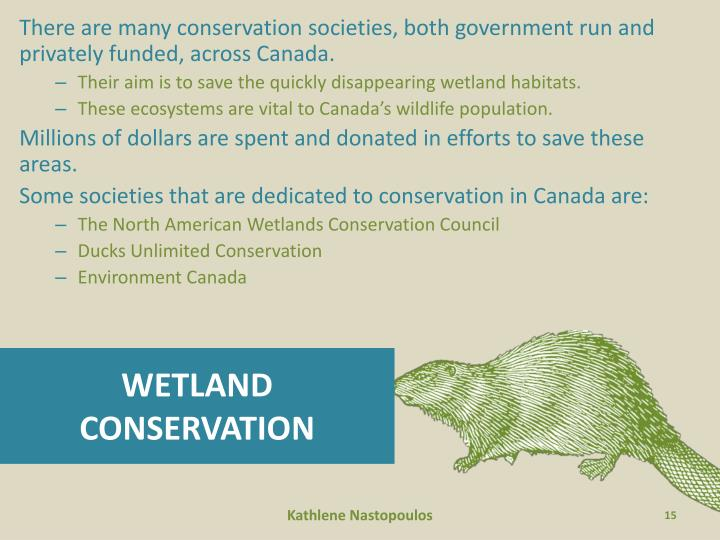 There are many conservation societies, both government run and privately funded, across Canada.