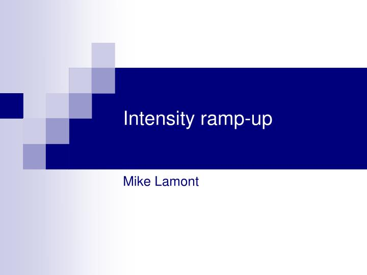 Intensity ramp up