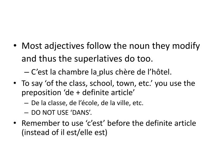 Most adjectives follow the noun they modify and thus the superlatives do too.