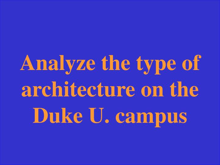 Analyze the type of architecture on the Duke U. campus