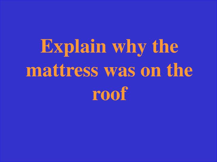 Explain why the mattress was on the roof