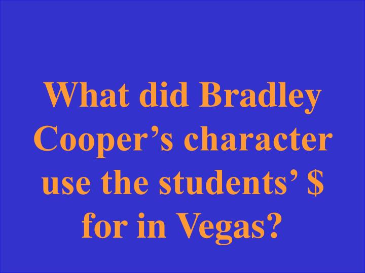 What did Bradley Cooper's character use the students' $ for in Vegas?