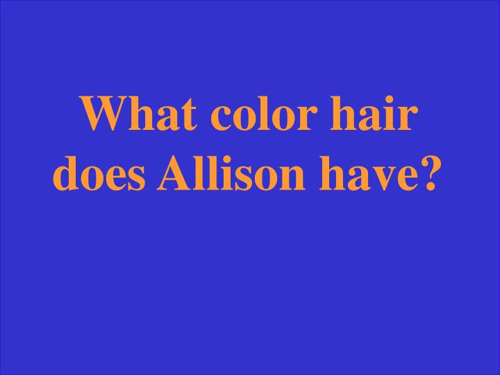 What color hair does Allison have?