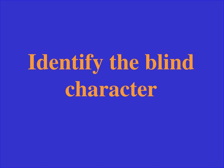 Identify the blind character