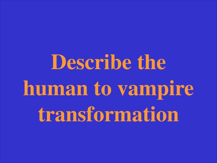 Describe the human to vampire transformation