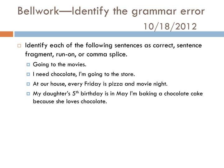 Bellwork identify the grammar error 10 18 2012