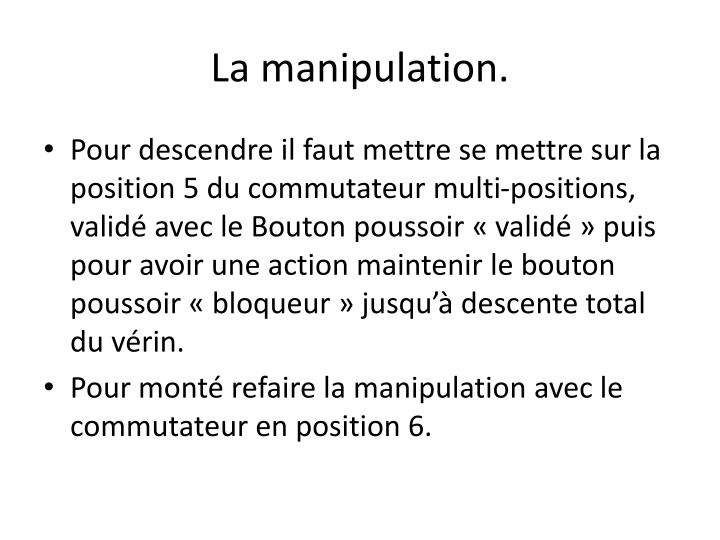 La manipulation.