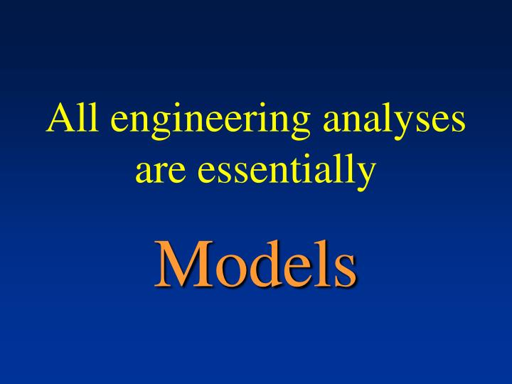 All engineering analyses are essentially