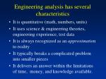 engineering analysis has several characteristics