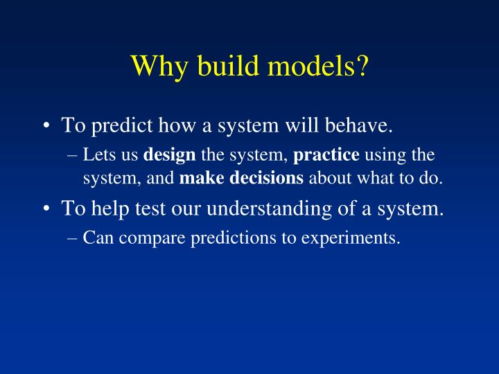 Why build models?