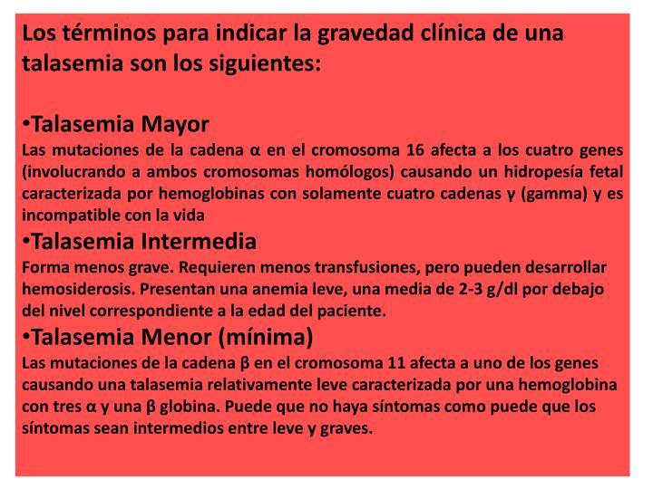 Los términos para indicar la gravedad clínica de una talasemia son los siguientes: