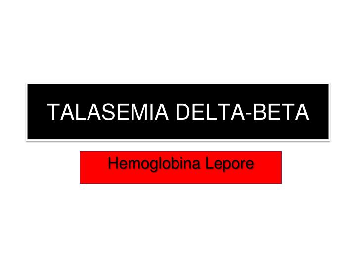 TALASEMIA DELTA-BETA