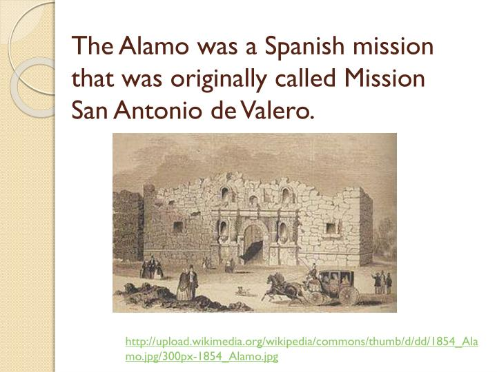The alamo was a spanish mission that was originally called mission san antonio de valero