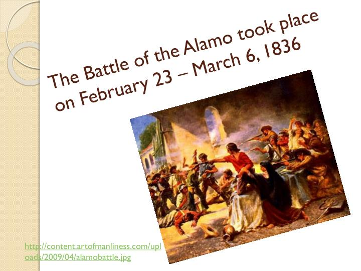 The battle of the alamo took place on february 23 march 6 1836