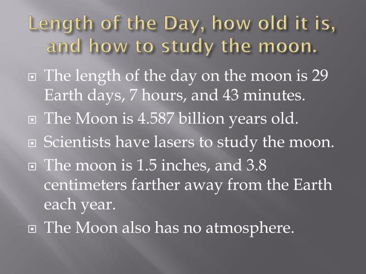 Length of the Day, how old it is, and how to study the moon.