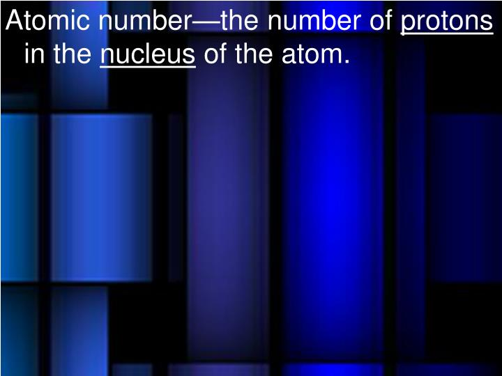 Atomic number—the number of