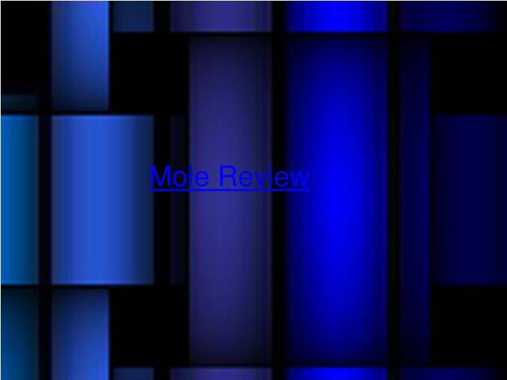 Mole Review