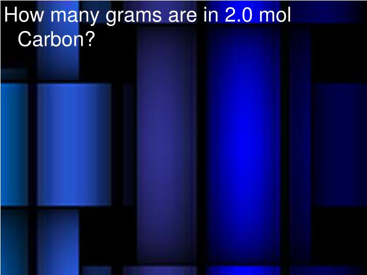How many grams are in 2.0 mol Carbon?