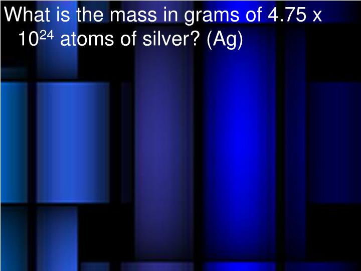 What is the mass in grams of 4.75 x 10