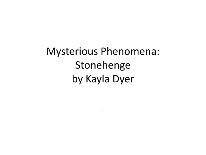 Mysterious phenomena stonehenge by kayla dyer