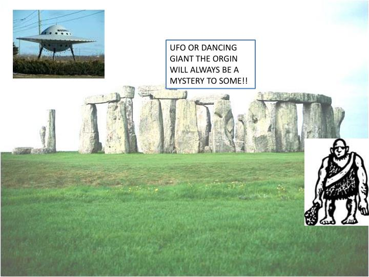 UFO OR DANCING GIANT THE ORGIN WILL ALWAYS BE A MYSTERY TO SOME!!