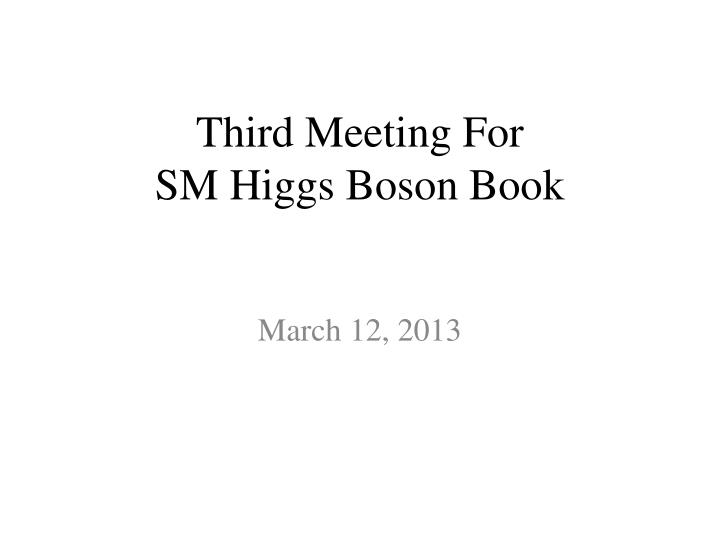 Third meeting for sm higgs boson book
