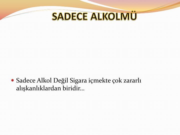 SADECE ALKOLMÜ