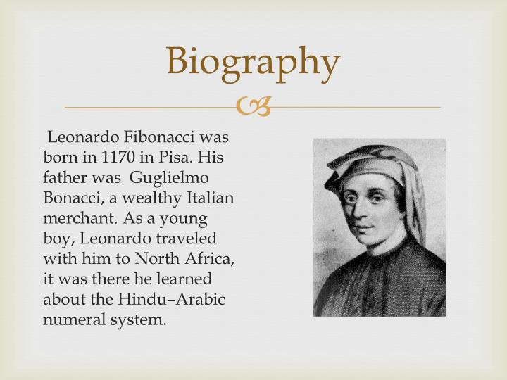 a biography of leonardo fibonacci The life and numbers of fibonacci by a merchant called guglielmo bonaccio and it's because of his father's name that leonardo pisano became known as fibonacci.