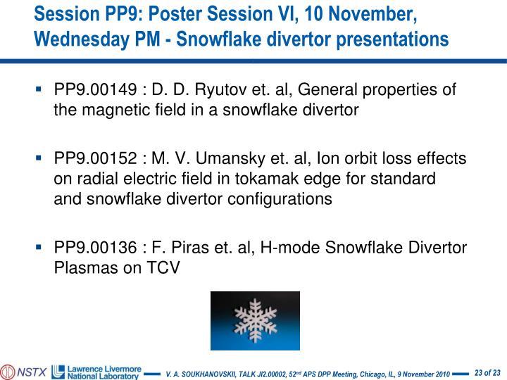 Session PP9: Poster Session VI, 10 November, Wednesday PM - Snowflake divertor presentations
