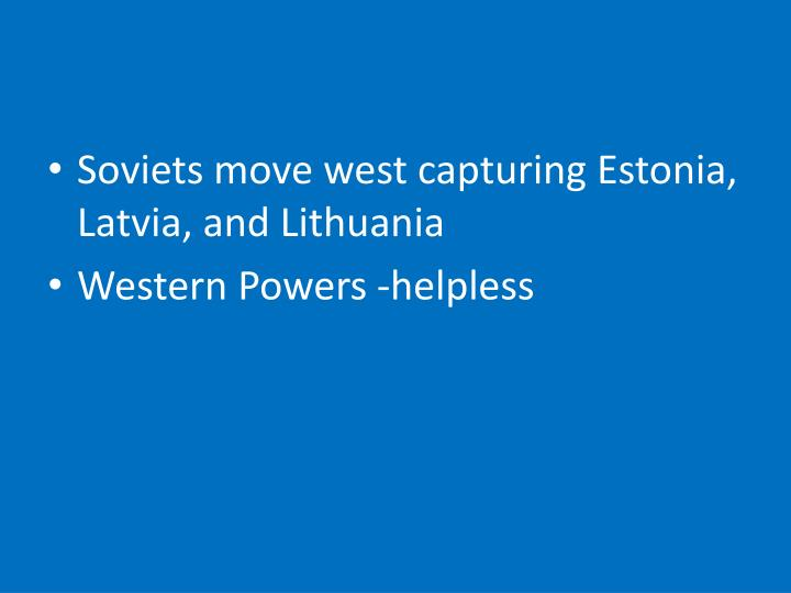 Soviets move west capturing Estonia, Latvia, and Lithuania