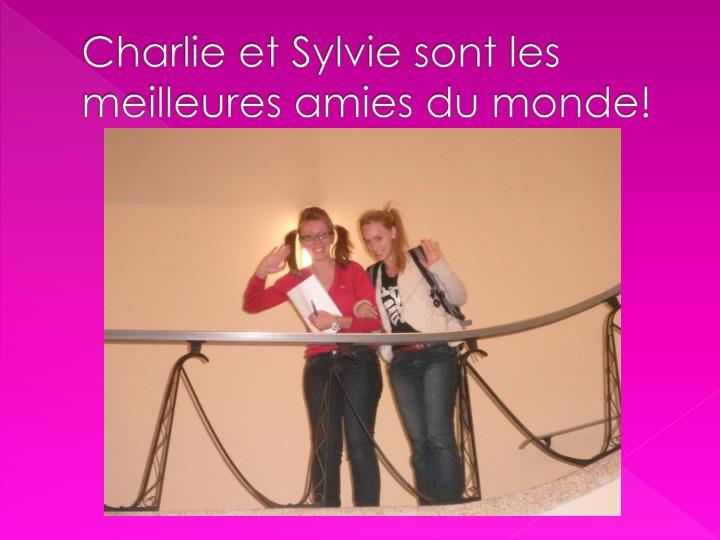 Charlie et Sylvie sont les meilleures amies du monde!