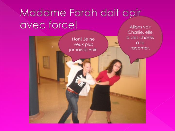 Madame Farah doit agir avec force!