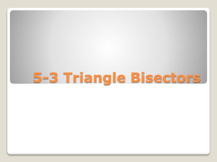 5-3 Triangle Bisectors