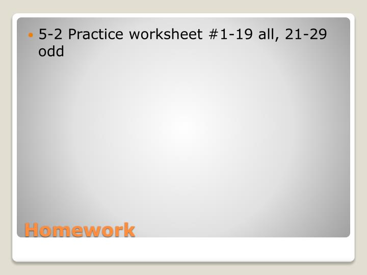 5-2 Practice worksheet #1-19 all, 21-29 odd