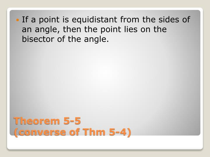 If a point is equidistant from the sides of an angle, then the point lies on the bisector of the angle.