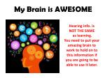 my brain is awesome