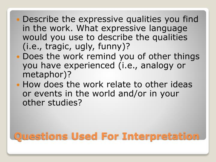 Describe the expressive qualities you find in the work. What expressive language would you use to describe the qualities (i.e., tragic, ugly, funny)?