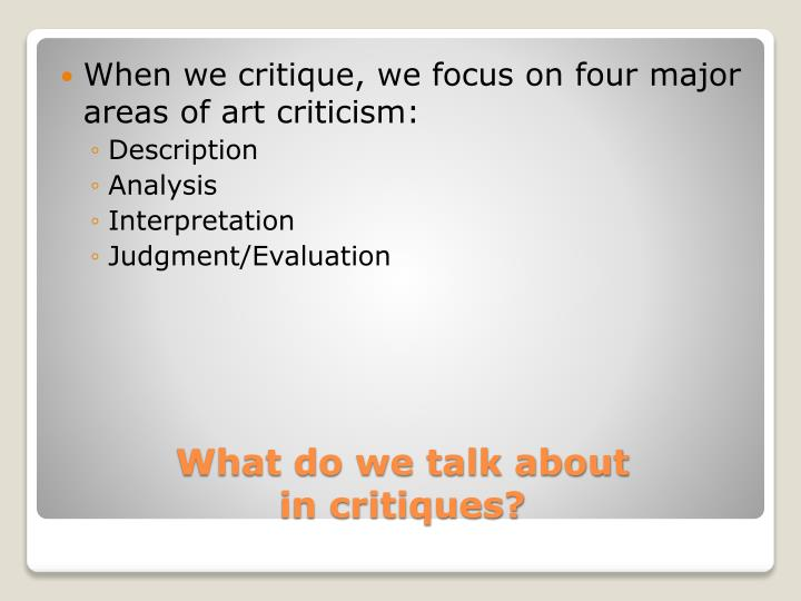 When we critique, we focus on