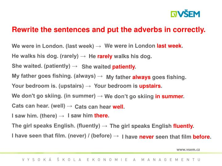 Rewrite the sentences and put the adverbs in correctly.