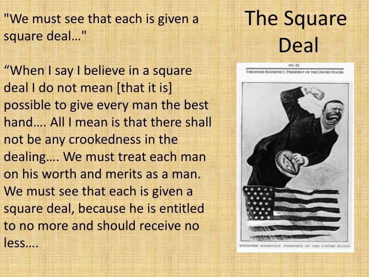 """We must see that each is given a square deal…"""