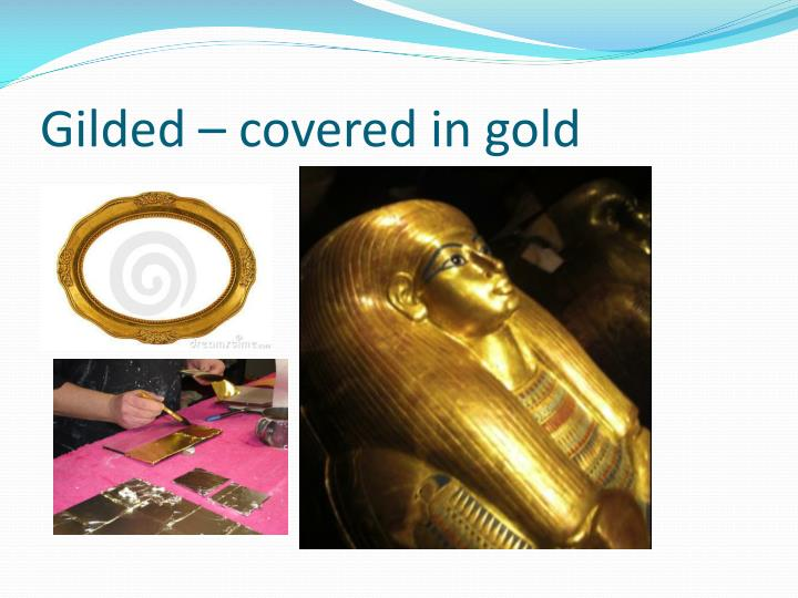 Gilded – covered in gold