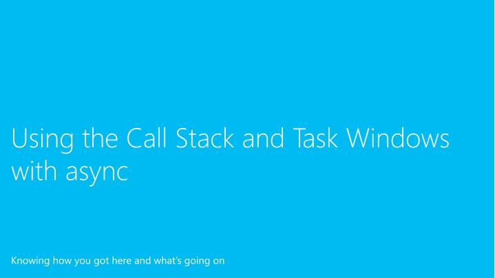 Using the Call Stack and Task Windows with
