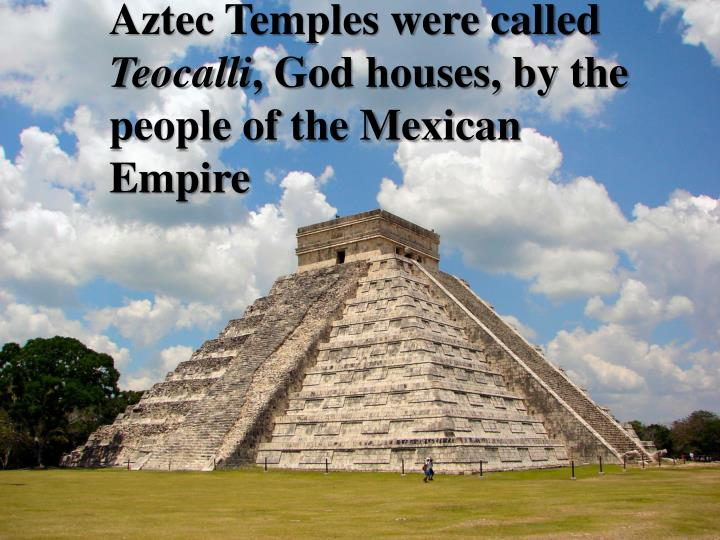 Aztec Temples were called