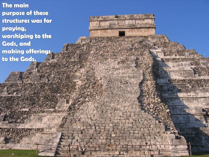 The main purpose of these structures was for praying, worshiping to the Gods, and making offerings to the Gods.