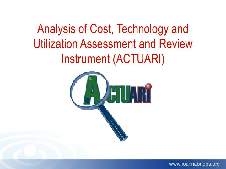 Analysis of Cost, Technology and Utilization Assessment and Review Instrument (ACTUARI)