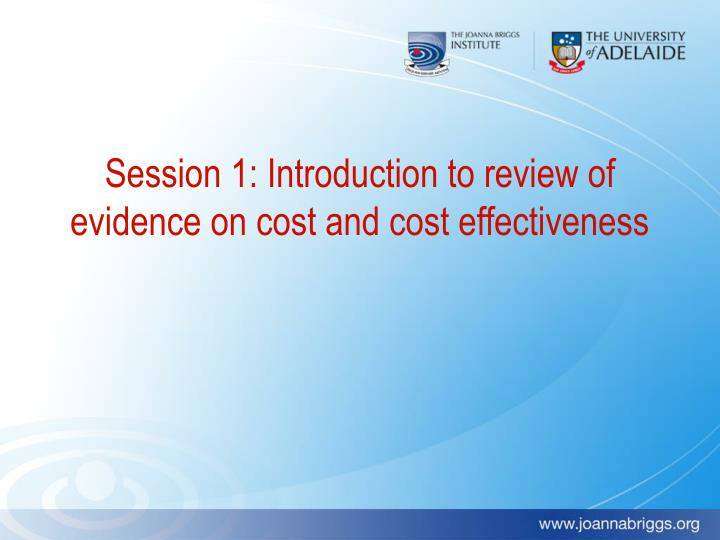 Session 1: Introduction to review of evidence on cost and cost effectiveness