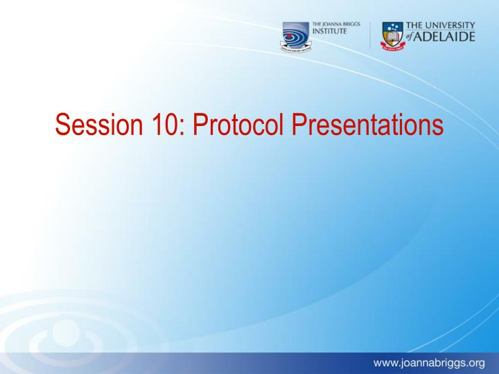 Session 10: Protocol Presentations