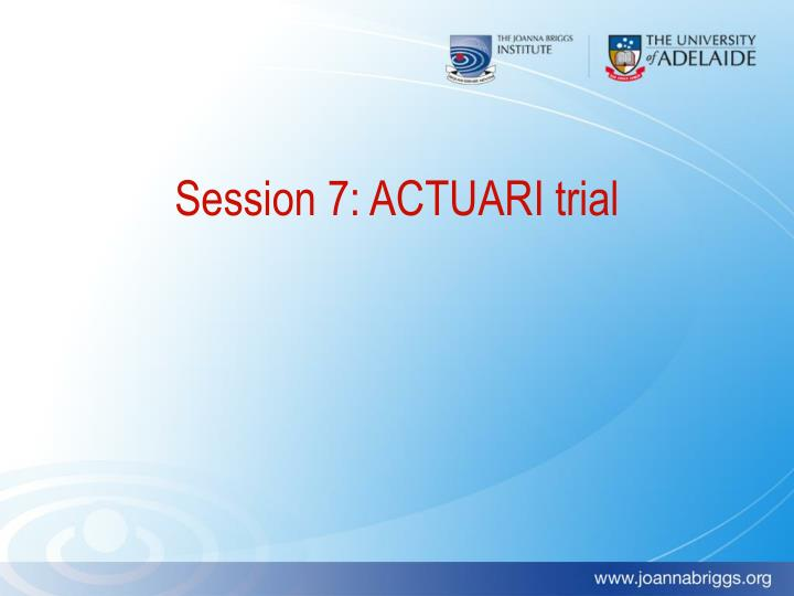 Session 7: ACTUARI trial