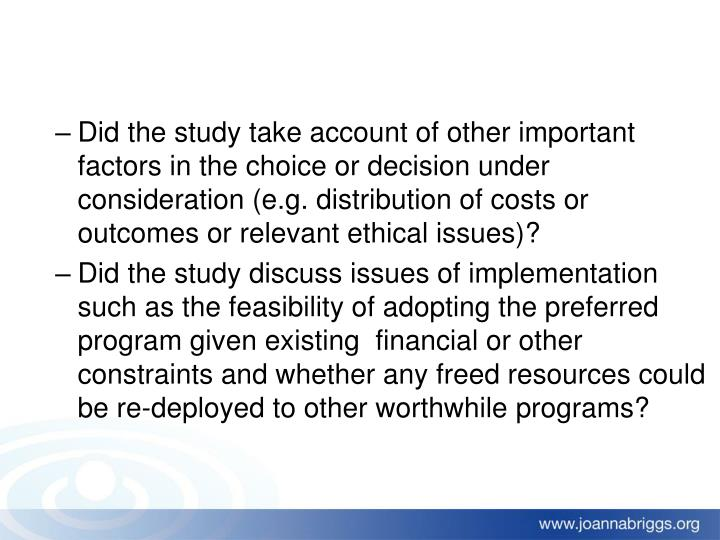 Did the study take account of other important factors in the choice or decision under consideration (e.g. distribution of costs or outcomes or relevant ethical issues)?